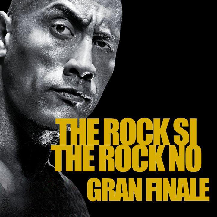 Puntata 31 - THE ROCK SI - THE ROCK NO - GRAN FINALE
