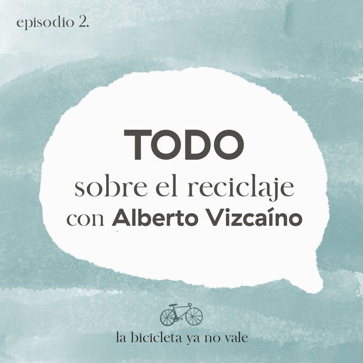 Todo sobre el reciclaje con Alberto Vizcaino