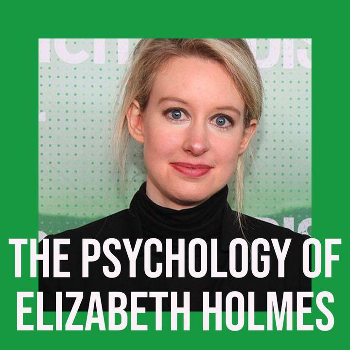 The Psychology of Elizabeth Holmes (2019 Rerun)