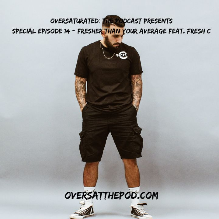 Special Episode 14- Fresher Than Your Average Feat. Fresh C