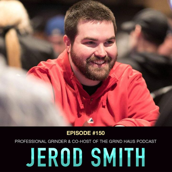 #150 Jerod Smith: Professional Grinder & Co-Host of The Grind Haus Podcast