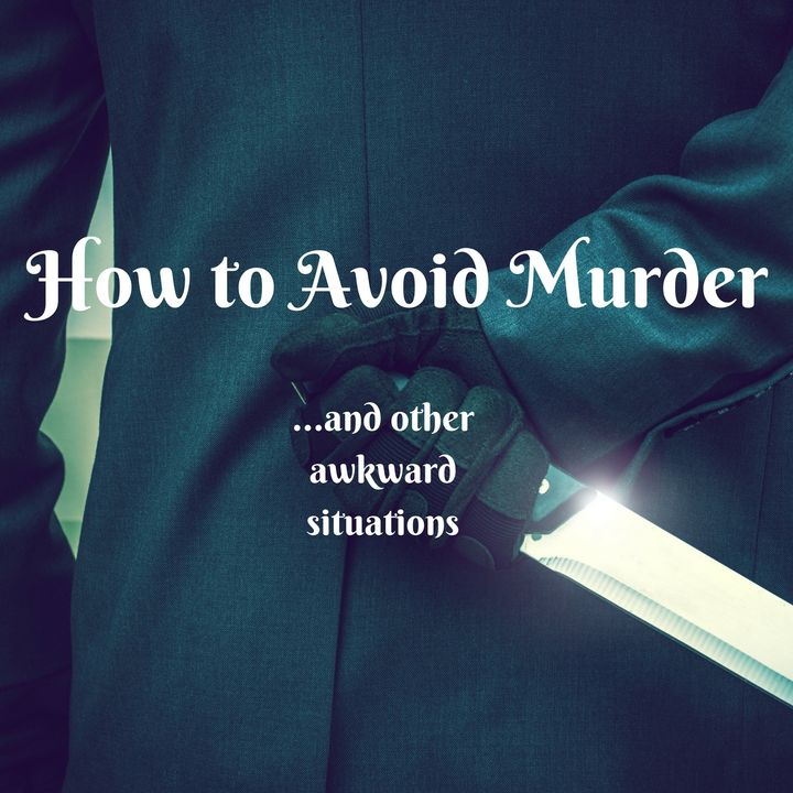 How to Avoid Murder and Other Awkward Situations