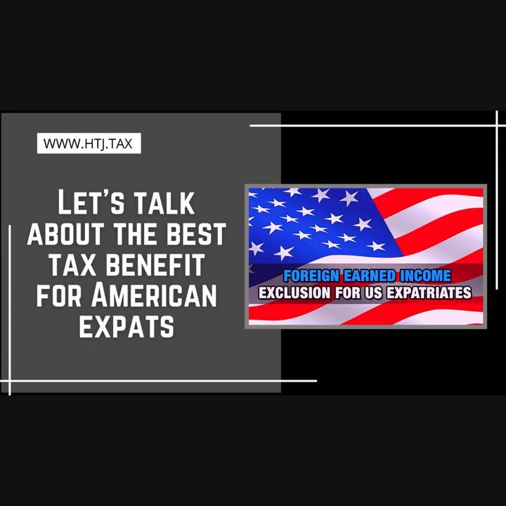 [ HTJ Podcast ] Let's talk about the best tax benefit for American Expats