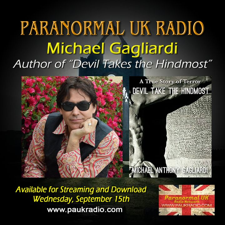 Paranormal UK Radio Show - Michael Gagliardi: Devil Takes The Hindmost - 09/15/2021