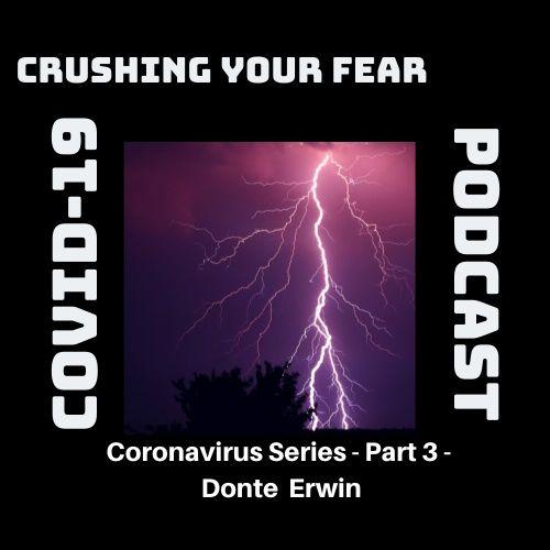 Coronavirus Part 3 – Donte Erwin
