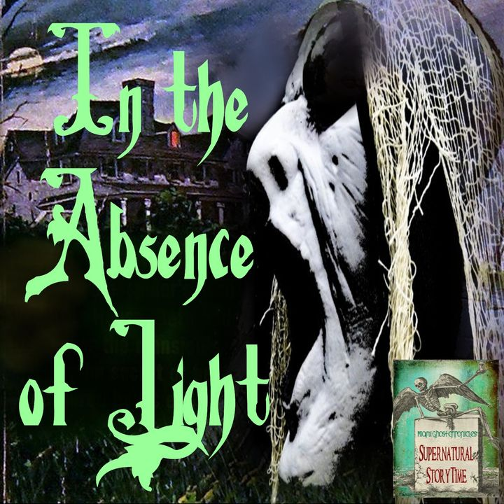 In the Absence of Light | Ghost Hunter's Story | Podcast E53