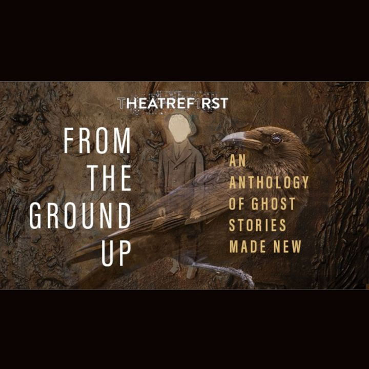 From the Ground Up, an anthology of ghost stories made new, T1 Ep. 3