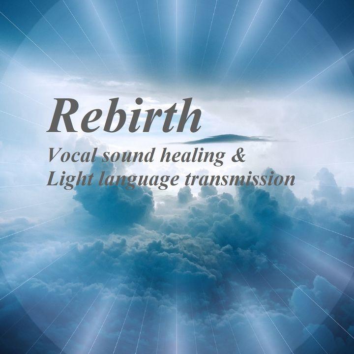 Rebirth_Vocal sound healing & light language transmission