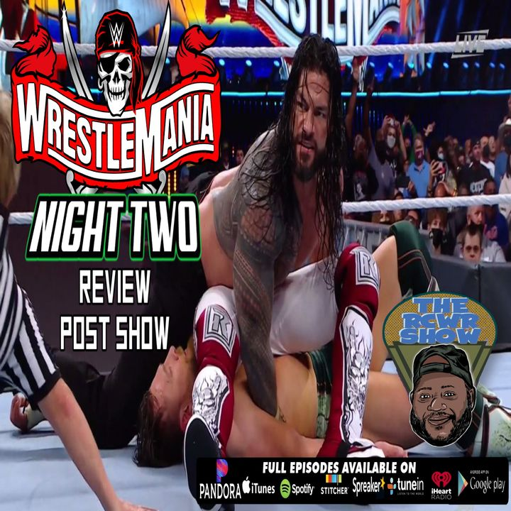 Wrestlemania 37 Night 2 Post Show: A Reigns Supreme! The RCWR Show 4/11/2021