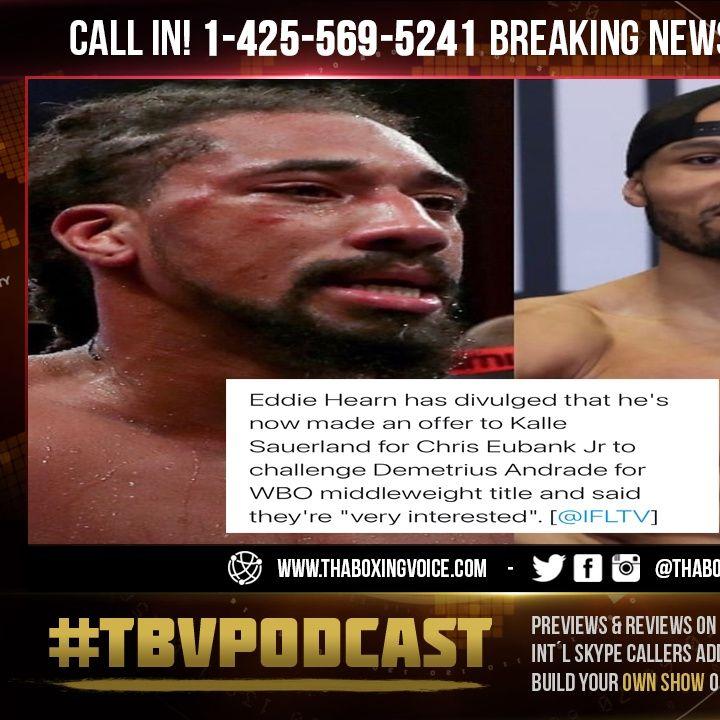 ☎️Eddie Hearn Made an Offer For Chris Eubank Jr vs Demetrius Andrade for WBO Will Eubank Jr ACCEPT🤔