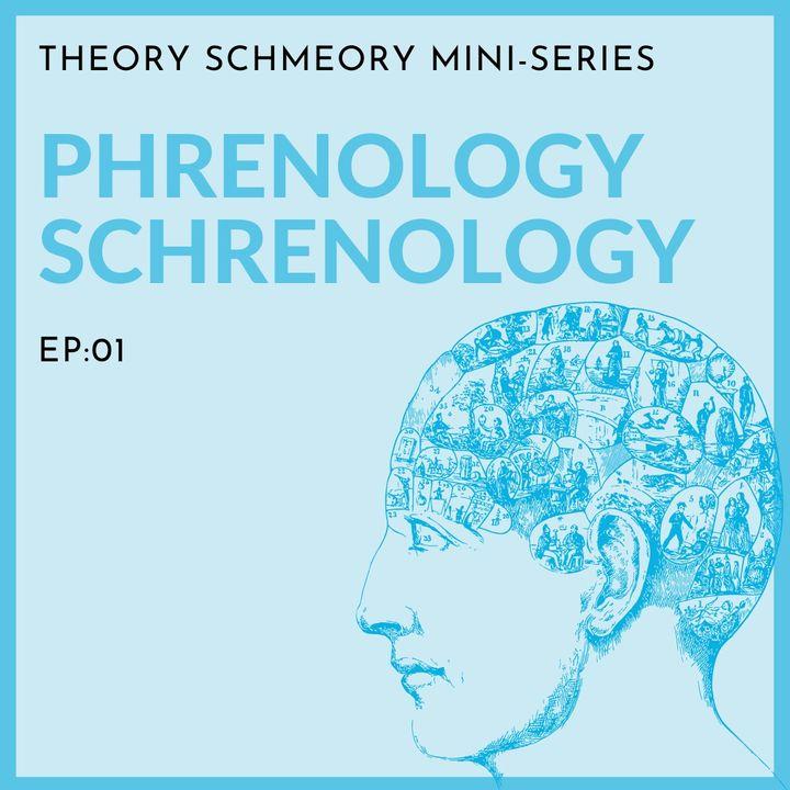 THEORY SCHMEORY EP01: Phrenology Schrenology