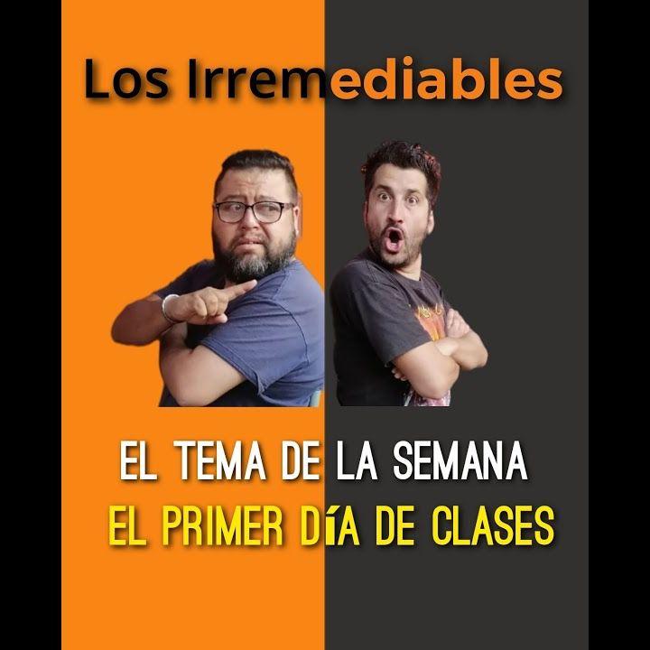 LOS IRREMEDIABLES -Capitulo 1- El Primer día de Clases