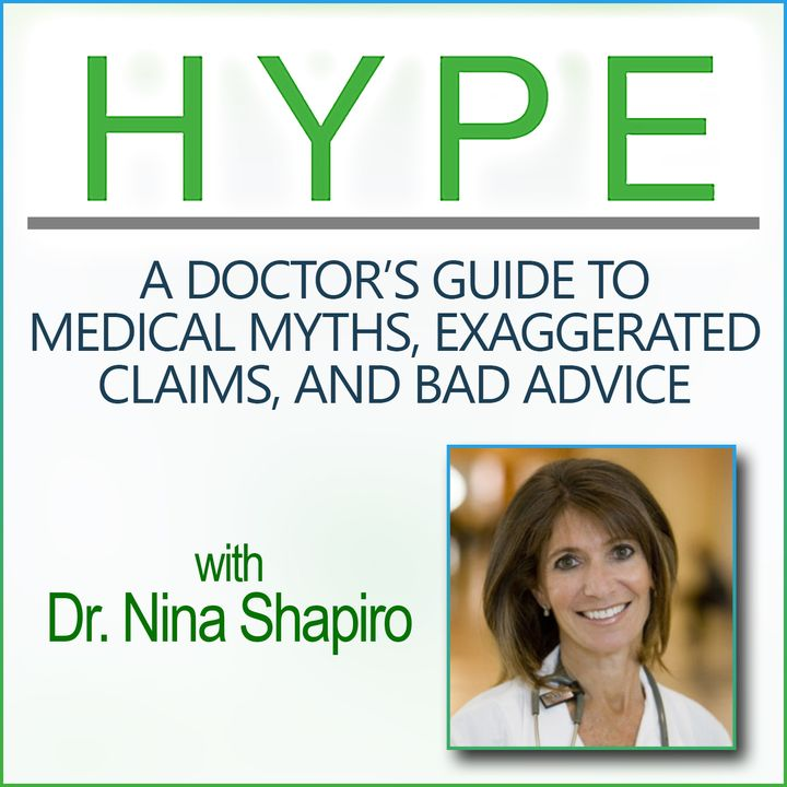 Hype: A Doctor's Guide to Medical Myths, Exaggerated Claims, and Bad Advice (with Dr. Nina Shapiro)