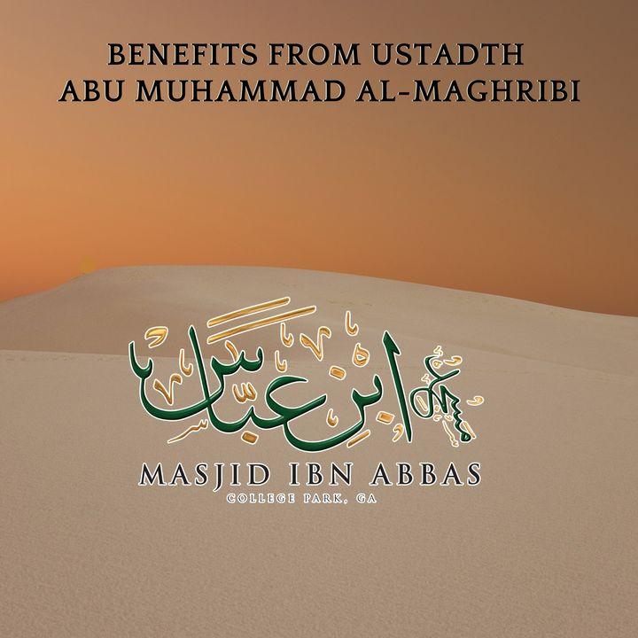 Benefits: Abu Muhammad Al-Maghribi