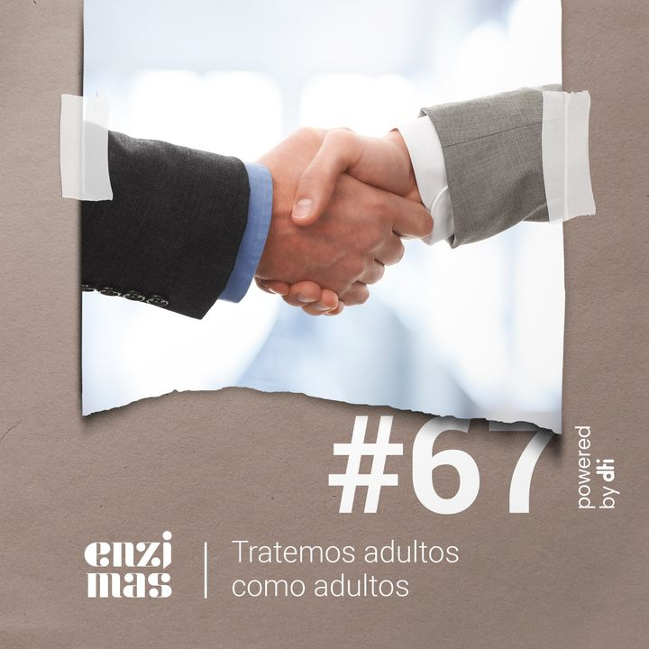 ENZIMAS #67 Tratemos adultos como adultos