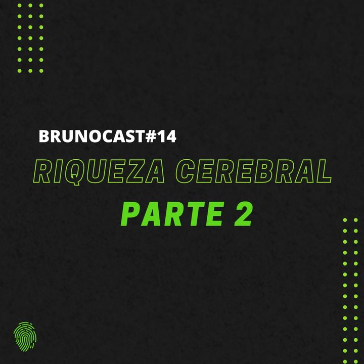 BrunoCast #14-Riqueza Cerebral Parte 2