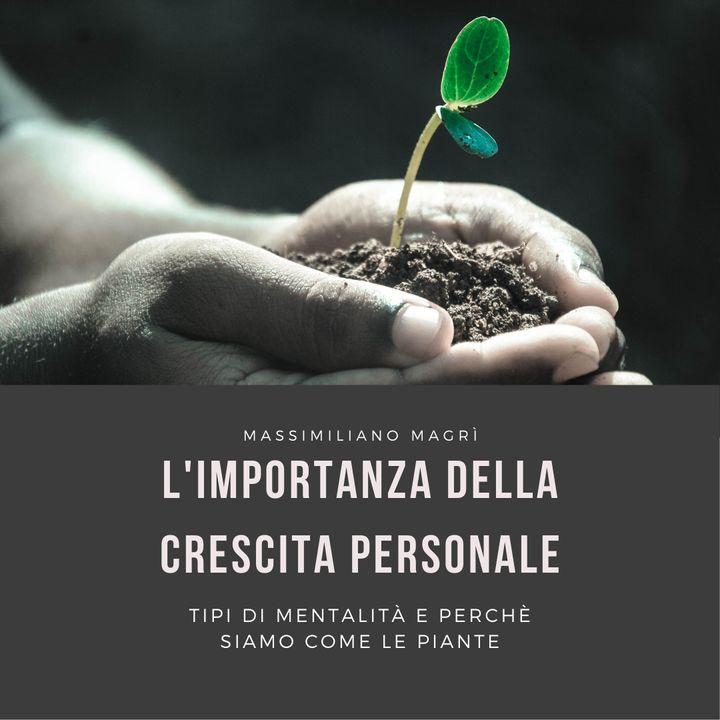 Ep 22 - L'importanza della crescita personale - mentalità e sviluppo