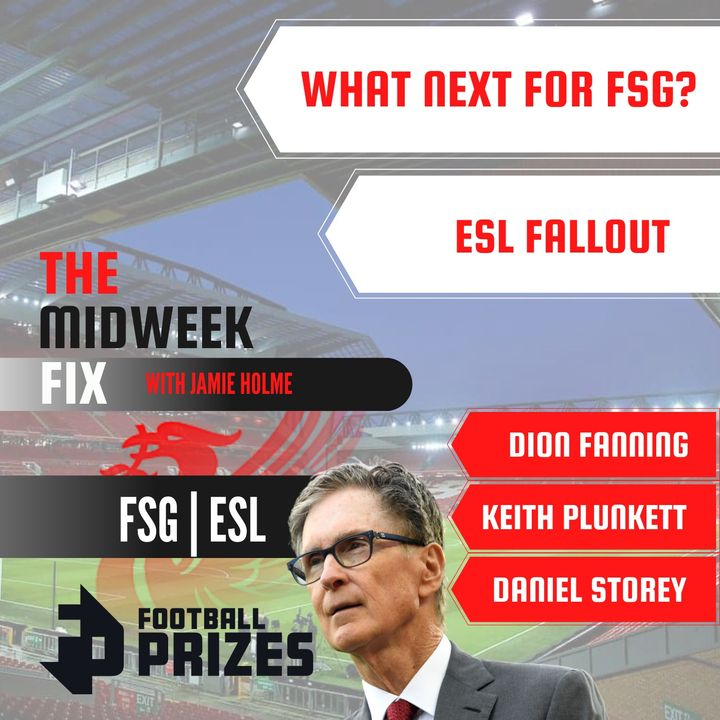 What Next For FSG? | LFC Fan Fury | ESL Collapse | The Midweek Fix