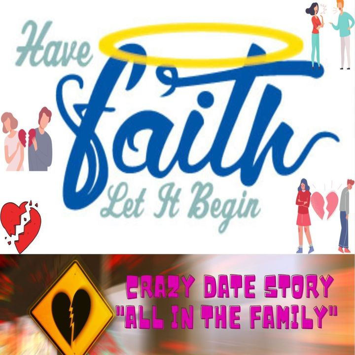 """Crazy Date Story """"All in The Family"""""""