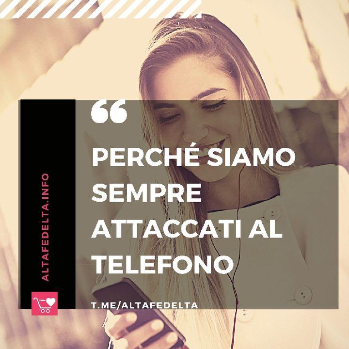Perché Siamo Sempre Attaccati Al Telefono