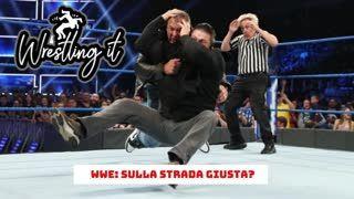 Wrestling It 20 - WWE: Sulla strada giusta?
