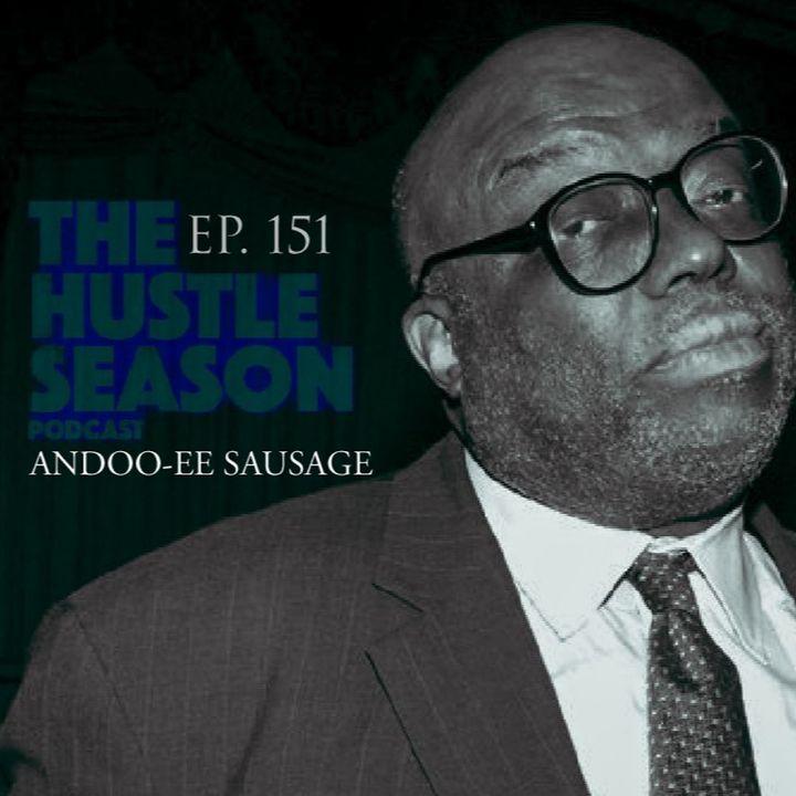 The Hustle Season: Ep. 151 Andoo-ee Sausage