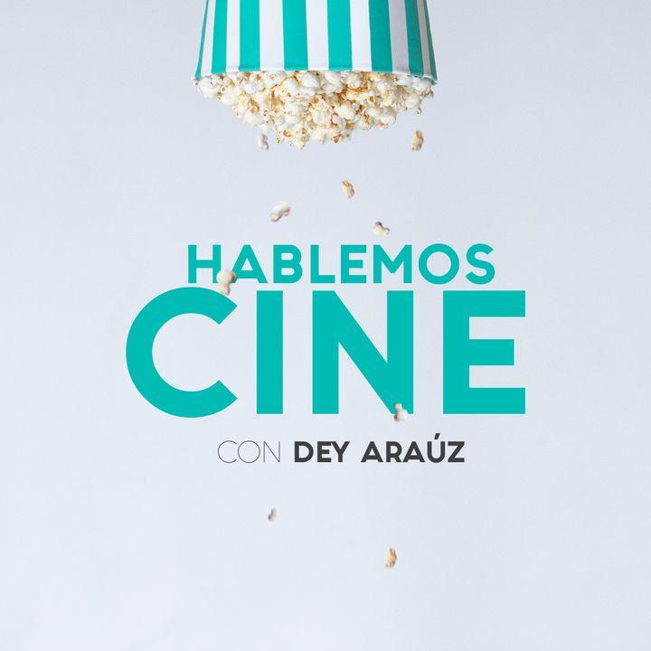 Hablemos Cine con Dey Arauz