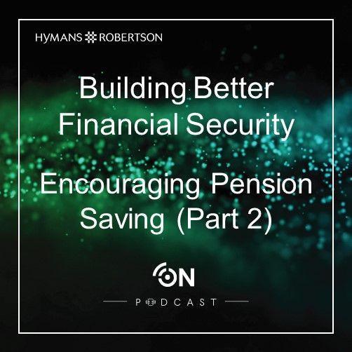 Building Better Financial Security -  Encouraging Pension Saving (Part 2) - Episode 26