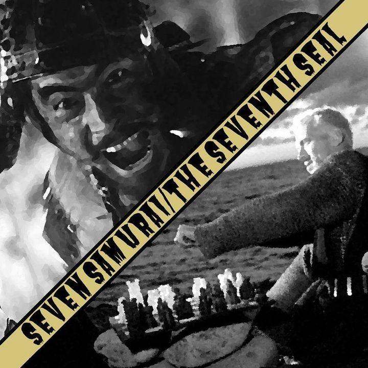 Ep. 5 - Seven Samurai/The Seventh Seal