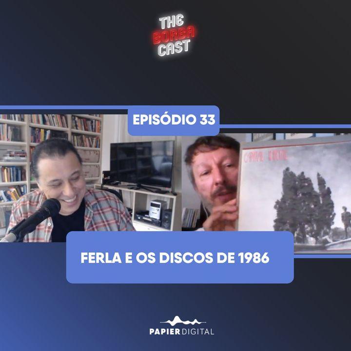 Episódio 33: Ferla e os discos de 1986
