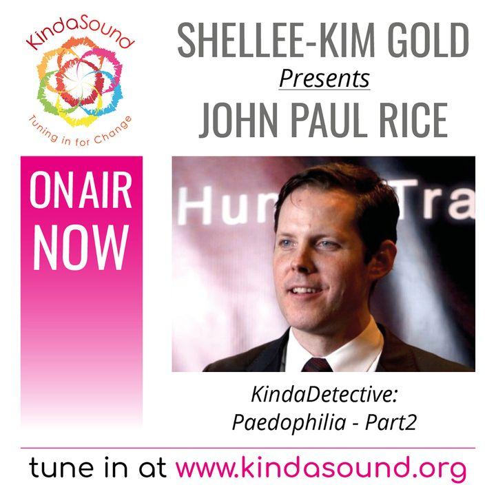 John Paul Rice: Paedophilia Part 2 (KindaDetective Show with Shellee-Kim Gold)