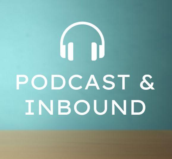 Podcast & Inbound: cómo integrar el podcast en la estrategia de marketing y comunicación