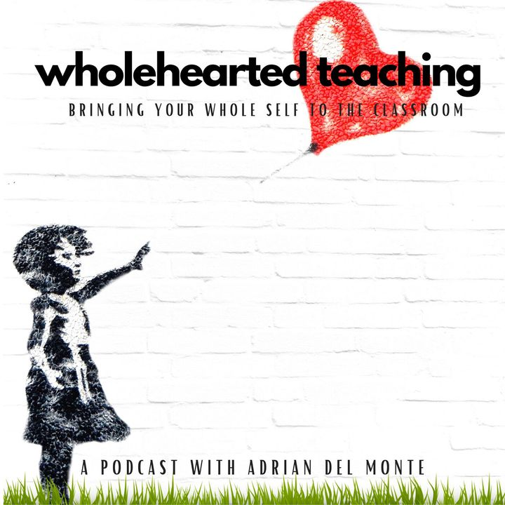 Wholehearted Teaching with Adrian Del Monte
