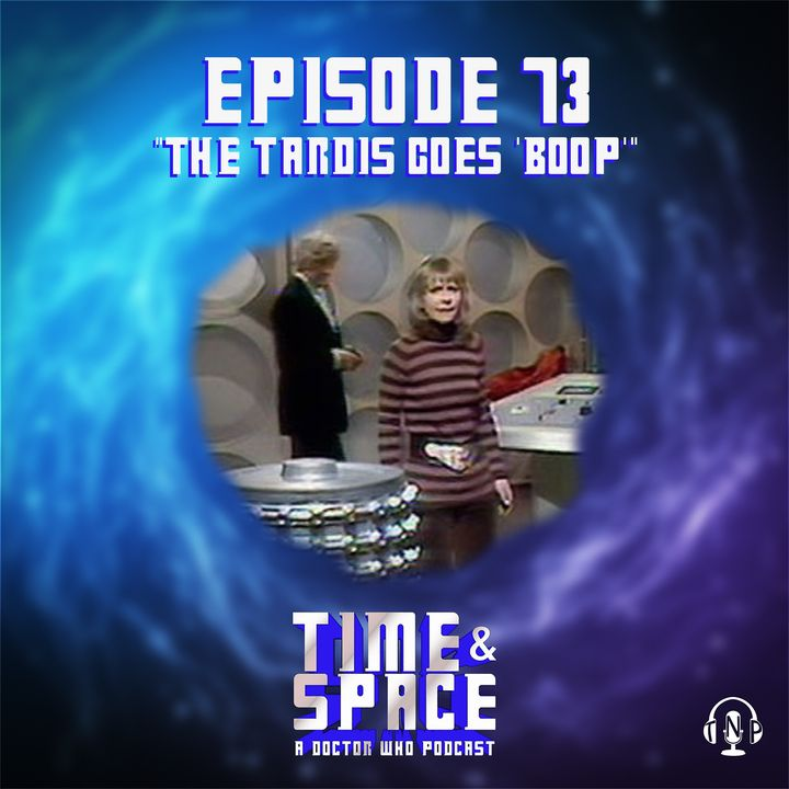 "Episode 73 - The TARDIS Goes ""Boop!"""