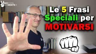 Le 5 frasi speciali per motivarsi - Motivazione Duratura