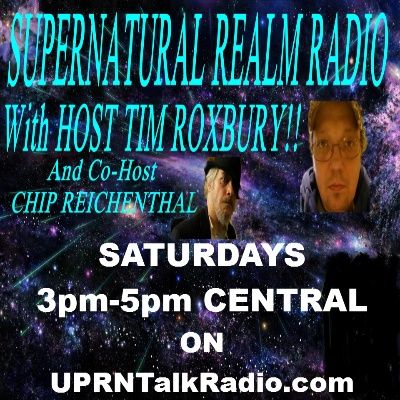 Supernatural Realm with Tim Roxbury and Chip Reichenthal-Zelia Edgar-ETs UFOs MUFON Ghosts&Tin Foil Hats