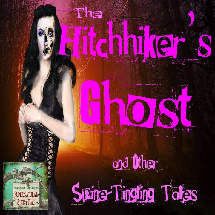 The Hitchhiker's Ghost and Other Spine-Tingling Stories | Podcast E16