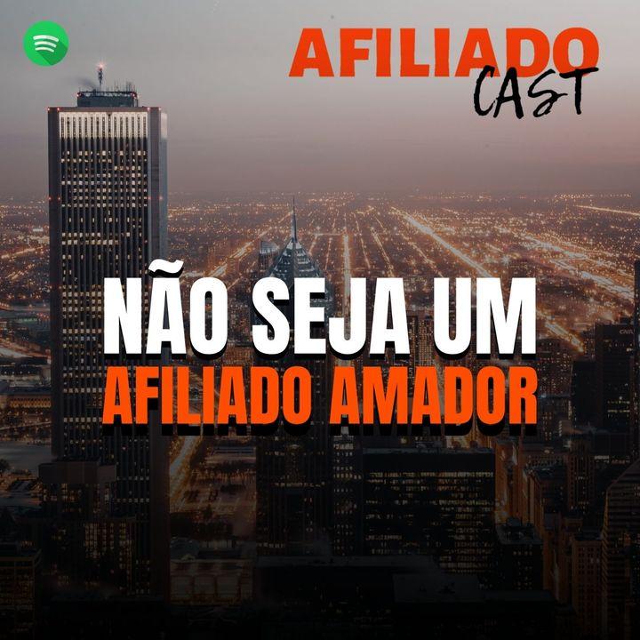 AfiliadoCast - Não seja um afiliado amador - Ep.27