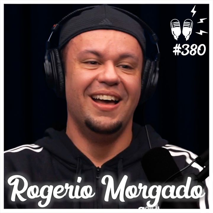 ROGERIO MORGADO - Flow Podcast #380
