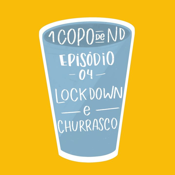 #UM COPO DE ND - Lockdown e churrasco Ep. 4