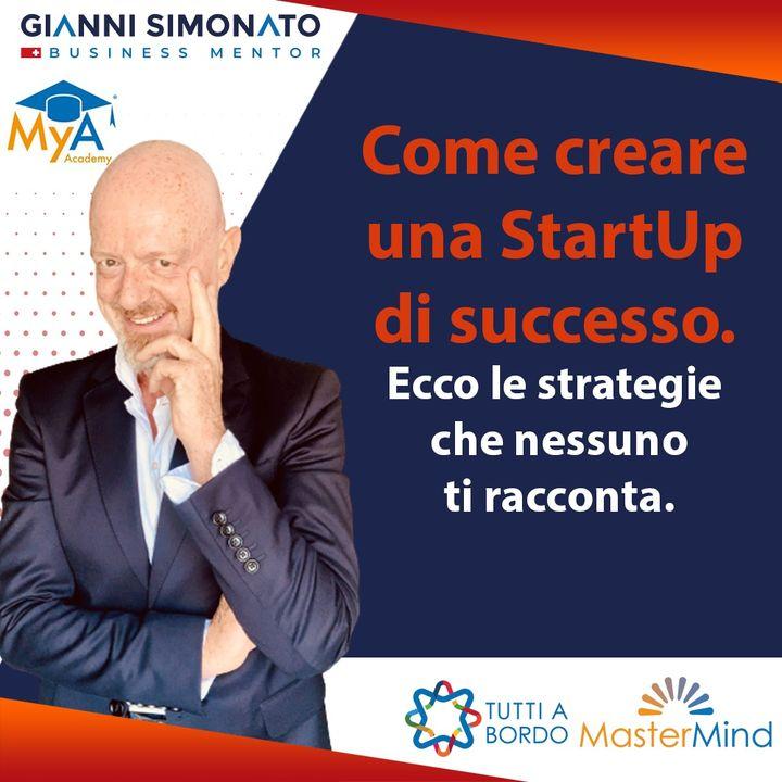 #64 Come creare una StartUp di successo - Gianni Simonato - Business Mentor