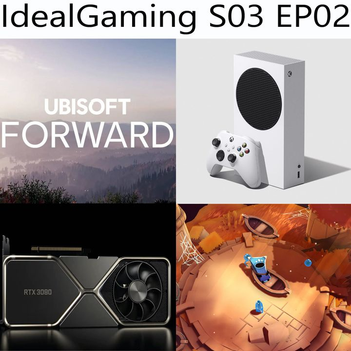 IdealGaming S03 EP02 - XBOX Series S, Nvidia RTX 3000, The Last Campfire e Ubisoft Forward