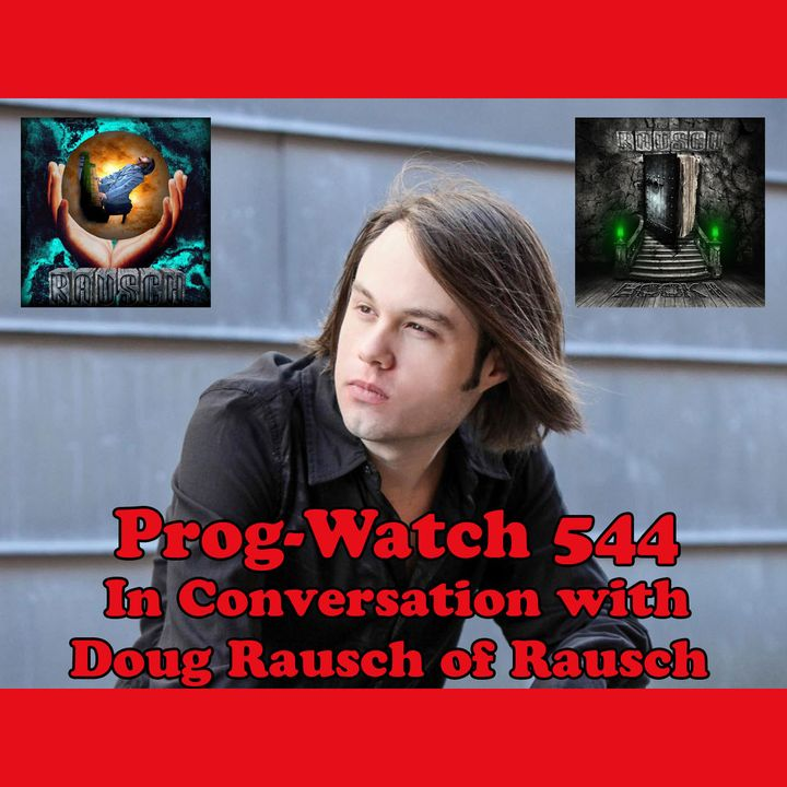 Prog-Watch 544 - In Conversation with Doug Rausch of Rausch