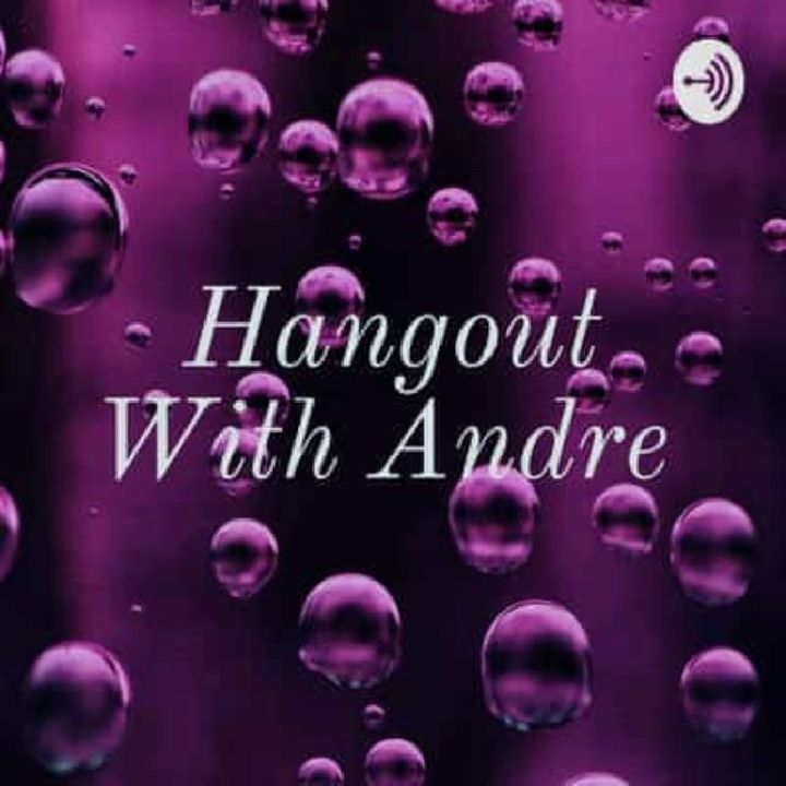 Hang Out With Andre Episode 4