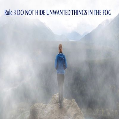 Rule 3 Do Not Hide Unwanted Things In The Fog