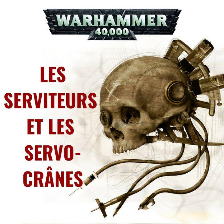 Les Serviteurs et Servo-crânes