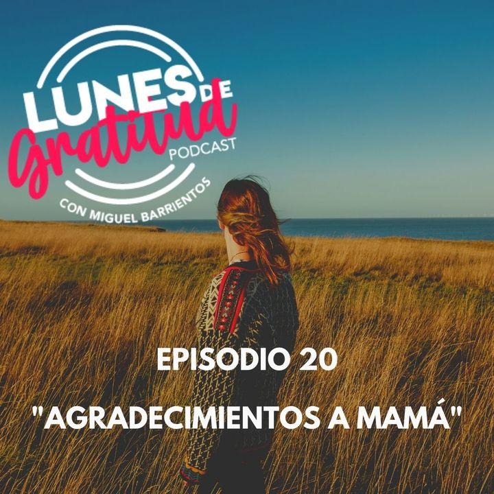 """Lunes de Gratitud Episodio 20 """"Agradecimientos a Mamá"""""""