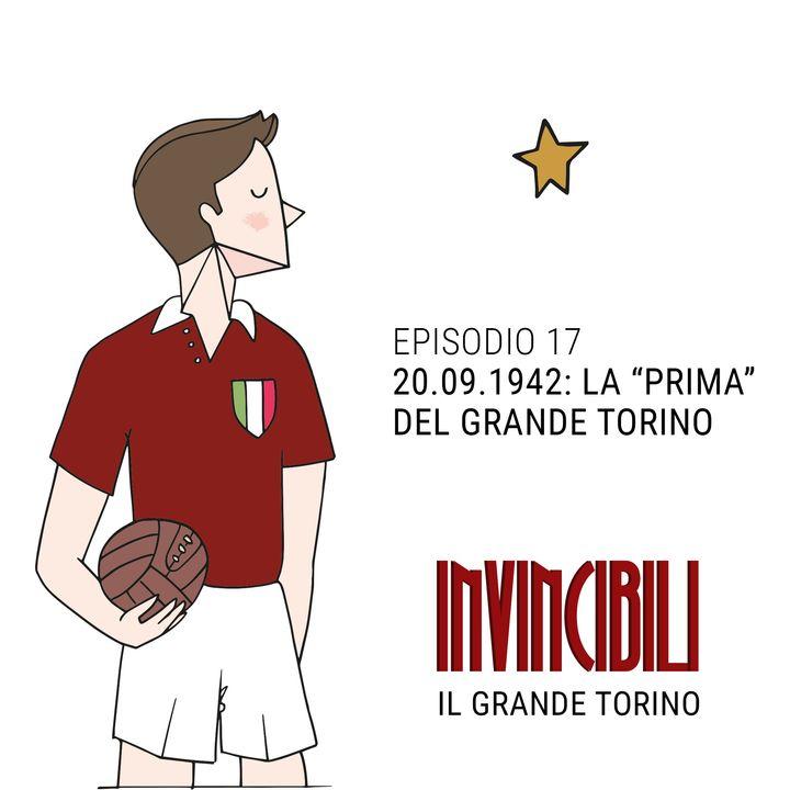 """Ep. 17 - 20 settembre 1942: la """"Prima"""" del Grande Torino"""