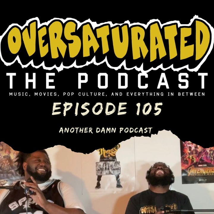 Episode 105 - Another Damn Podcast