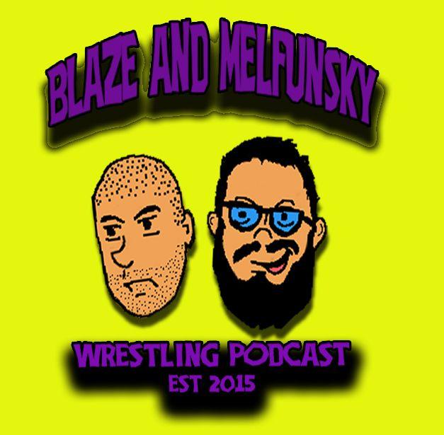 Blaze and Melfunsky Wrestling Podcast #105